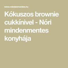 Kókuszos brownie cukkínivel - Nóri mindenmentes konyhája