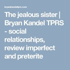 The jealous sister | Bryan Kandel TPRS - social relationships, review imperfect and preterite