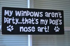 My Windows Aren't Dirty...That's My Dog's Nose Art, 12x5x3/4 Primitive Wood Sign, CUSTOM COLORS