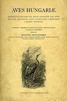 v.Frivaldszky. Aves Hungariæ. Enumerato systematica avium Hungariæ cum notis brevibus biologicus… 1891