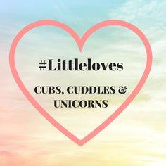 Cubs, Cuddles & Unicorns our #Littleloves update week 6.