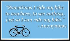 Sometimes I ride my bike to nowhere!
