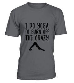 I Do Yoga To Burn Off The Crazy