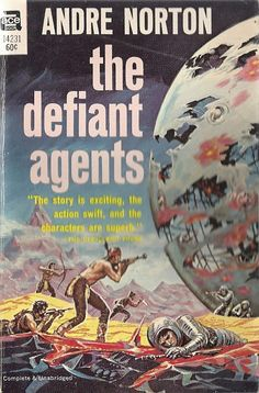 The Defiant Agents - Andre Norton third in the Time Traders series. Sci Fi Novels, Fiction Novels, Pulp Fiction, Science Fiction, Lois Mcmaster Bujold, Andre Norton, Classic Sci Fi Books, Book Cover Art, Book Covers