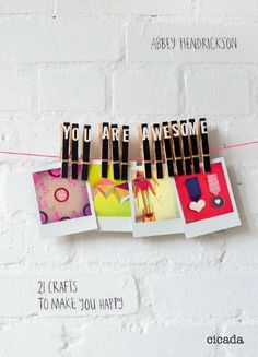 You Are Awesome: 21 Crafts to Make You Happy by Abbey Hendrickson,http://www.amazon.com/dp/190871400X/ref=cm_sw_r_pi_dp_jPprsb0XCRKJZQGK