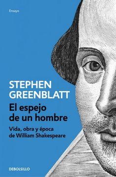 """""""El espejo de un hombre: vida, obra y época de William Shakespeare"""" Stephen Greenblatt. Son muchos los que consideran a William Shakespeare el mejor escritor de todos los tiempos por su ingenio , la universalidad de sus conflictos, la profundidad de los personajes, la revolución sin precedentes que supuso su obra..."""