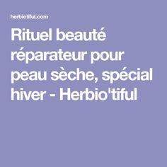 Rituel beauté réparateur pour peau sèche, spécial hiver - Herbio'tiful