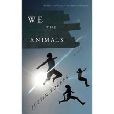 We the Animals by Justin Torres: Christian's pick for this season's staff reading selections!