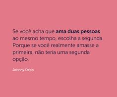 Frases Bad, Johnny Depp Quotes, Self Help, Thoughts, Memes, Words, Blessed, Loving Two People, Second Choice