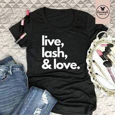 Live, Lash, &Love. T-Shirt