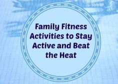 Family Fitness Activities to Beat the Heat..if you're lucky enough to be in the warm weather :)