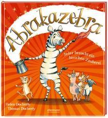 Abrakazebra - Jeder braucht ein bisschen Zauberei. Ab 4 Jahren.