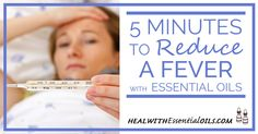 5-Minutes-to-Reduce-a-Fever-With-Essential-Oils How to use Essential Oils for Fever Eucalyptus Pine- Frankincense- Wintergreen