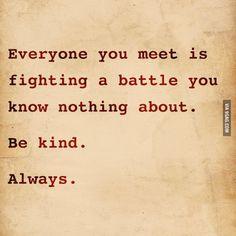 Be kind. Always.