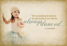 Photoshop tutorial,but I love the saying.  Use on the ballerina photo frame.