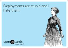 Deployments are stupid and I hate them. Said every military mom ever. Army Mom, Army Life, Military Spouse, Military Relationships, Military Cards, Military Deployment, Airforce Wife, Military Girlfriend, Usmc