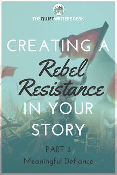 The Quiet Writers' Desk: Creating a Realistic Rebel Resistance For Your Story | PART 3 Meaningful Defiance
