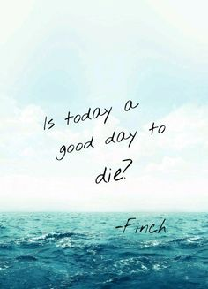 """Finch got my heart at his first sentence in the book: """"Is today a good day to die?"""" *sighs dreamily* #AlltheBrightPlaces"""