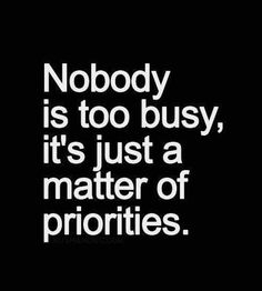 Make time for those who matter and don't waist on those who don't