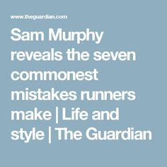 Sam Murphy reveals the seven commonest mistakes runners make | Life and style | The Guardian