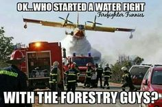 Who started a water fight with the forestry guys?!