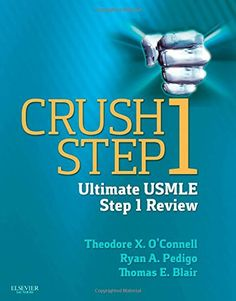 Crush Step 1: The Ultimate USMLE Step 1 Review, 1e by Theodore X. O'Connell