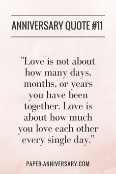 "SO true! LOVE this anniversary quote. ""Love is not about how many days, months, or years you have been together. Love is about how much you love each other every single day."" -Anonymous #anniversaryquotes"