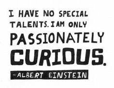 I have no special talents. I am only passionately curious. #Inspirational #Life #Curiosity #picturequotes #AlbertEinstein View more #quotes on http://quotes-lover.com