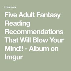 Five Adult Fantasy Reading Recommendations That Will Blow Your Mind!! - Album on Imgur