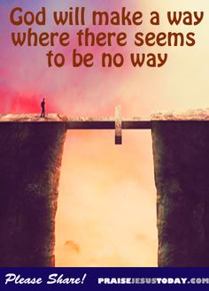 Don't Give up. God WILL MAKE a way, even if there is none.