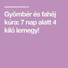 Gyömbér és fahéj kúra: 7 nap alatt 4 kiló lemegy! Kili, Fat Burning, Anna, Lose Weight, Hair Beauty, Health, Fitness, Blog, Good To Know