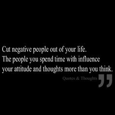 Cut negative people out of your life. The people you spend time with influence your attitude and thoughts more than you think. Best Motivational Quotes, Inspirational Quotes, Healing Words, How To Influence People, Negative People, Be True To Yourself, Life Motivation, Meaningful Quotes, Thought Provoking