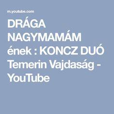 DRÁGA NAGYMAMÁM ének : KONCZ DUÓ Temerin Vajdaság - YouTube You Youtube