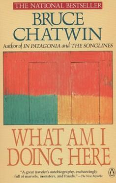 What Am I Doing Here? by Bruce Chatwin, Click to Start Reading eBook, In this text, Bruce Chatwin writes of his father, of his friend Howard Hodgkin, and of his talks with