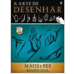 A Arte de Desenhar Mãos e Pés – Renato Silva http://www.artcamargo.com.br/livros-de-arte-e-dvds/cursos-de-desenho/a-arte-de-desenhar-m-os-e-pes-renato-silva.html