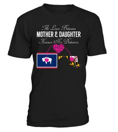 The Love Between Mother and Daughter Knows No Distance Wyoming Maryland State T-Shirt #LoveNoDistance