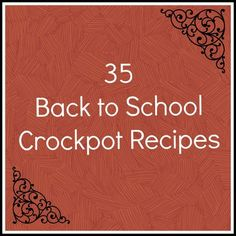 35 Back to School Crockpot recipes! I so need this for our crazy nights!