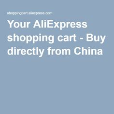 Your AliExpress shopping cart - Buy directly from China
