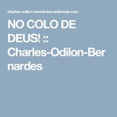 NO COLO DE DEUS! :: Charles-Odilon-Bernardes