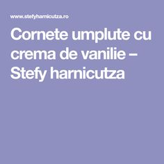 Cornete umplute cu crema de vanilie – Stefy harnicutza