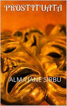 PROSTITUATA: ALMA JANE SIRBU (Romansh Edition) by AlmaJan... https://www.amazon.com/dp/B01E0MUNOG/ref=cm_sw_r_pi_dp_x_qIkPxbRETGX9G