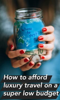 How to afford luxury travel on a super low budget