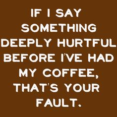 13 Extra Aggressive Slogans For People Who Love Coffee