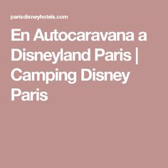 En Autocaravana a Disneyland Paris | Camping Disney Paris