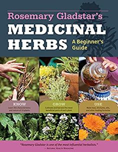 Rosemary Gladstar's Medicinal Herbs: A Beginner's Guide: 33 Healing Herbs to Know, Grow, and Use: Rosemary Gladstar: 8601405345608: Amazon.com: Books