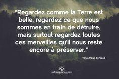"""Yann Arthus Bertrand - """"Regardez comme la Terre est belle, regardez ce que nous sommes en train de détruire, mais surtout regardez toutes ces merveilles qu'il nous reste encore à préserver"""". #écologie #planète #environnement"""