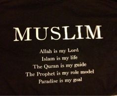 Muslim Allah is my Lord Islam is my life The Quran is my guide The Prophet is my role model Paradise is my goal. Beautiful Islamic Quotes, Islamic Inspirational Quotes, Islam Religion, Islam Muslim, Muslim Faith, Ramadan, Allah, Alhamdulillah For Everything, Kundalini