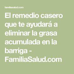 El remedio casero que te ayudará a eliminar la grasa acumulada en la barriga - FamiliaSalud.com