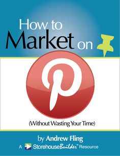 Marketing on Pinterest (Without Wasting Your Time) FREE eBook | http://storehousebuilder.com/general/marketing-on-pinterest-without-wasting-your-time.php