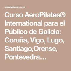 Curso AeroPilates® International para el Público de Galicia: Coruña, Vigo, Lugo, Santiago,Orense, Pontevedra… #aeropilates #pilatesaereo #pilatescolumpio #pilates #yoga #fisioterapia #antiestres #wellness #bienestar #galicia #vigo #oviedo #coruña #donosti #aeroyogadonosti #aerialyoga #suspension #orense #pontevedra #lisboa #portugal #porto #leon  #yogaleon